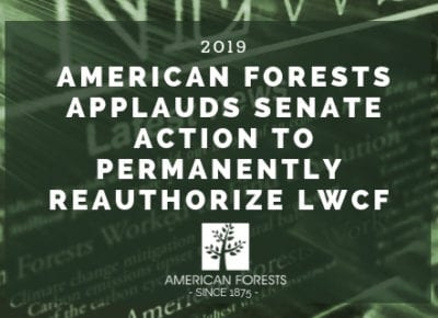 American Forests Applauds Senate Action to Permanently Reauthorize LWCF 2