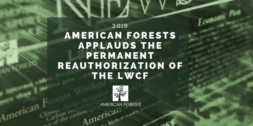 American Forests Permanent Reauthorization of the LWCF 2019