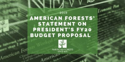American Forests' Statement on President's FY20 Budget Proposal