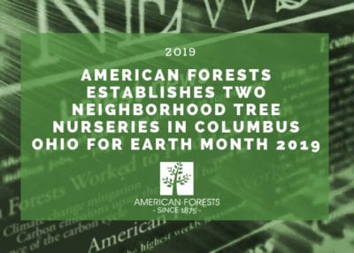 American Forests Establishes Two Neighborhood Tree Nurseries in Columbus Ohio for Earth Month 2019 2