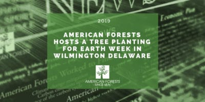 American Forests Hosts a Tree Planting for Earth Week in Wilmington Delaware