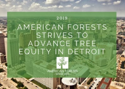 AMERICAN FORESTS STRIVES TO ADVANCE TREE EQUITY IN DETROIT 2